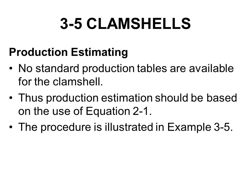3-5 CLAMSHELLS Production Estimating