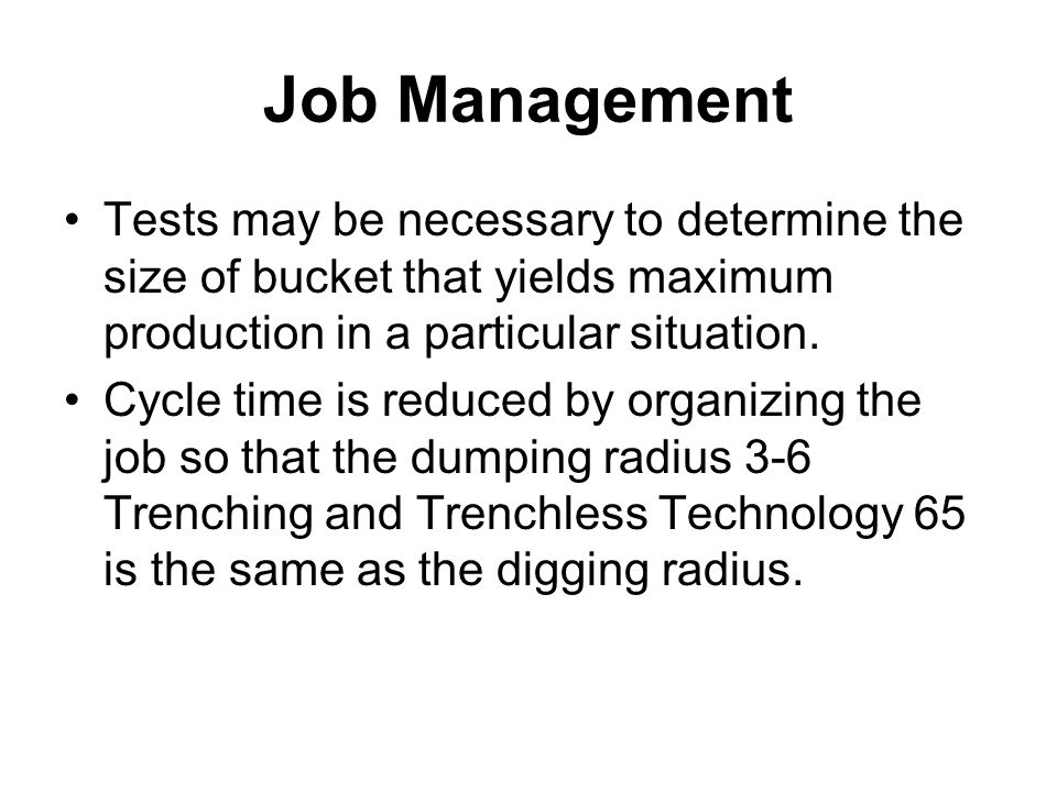 Job Management Tests may be necessary to determine the size of bucket that yields maximum production in a particular situation.