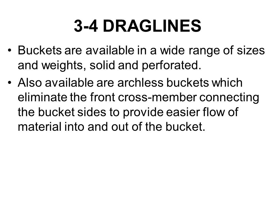 3-4 DRAGLINES Buckets are available in a wide range of sizes and weights, solid and perforated.
