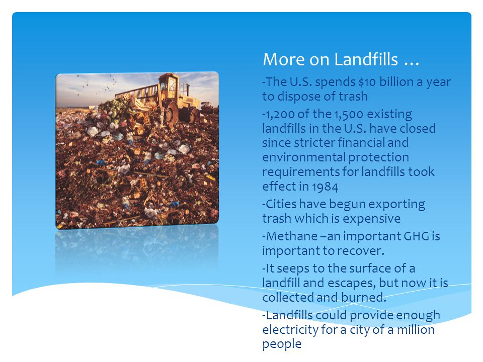 More on Landfills … -The U.S. spends $10 billion a year to dispose of trash.