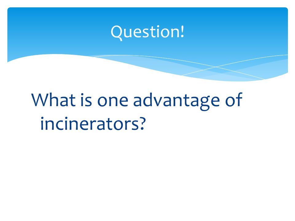 What is one advantage of incinerators