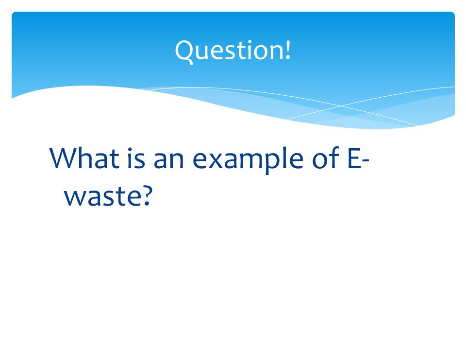 What is an example of E-waste