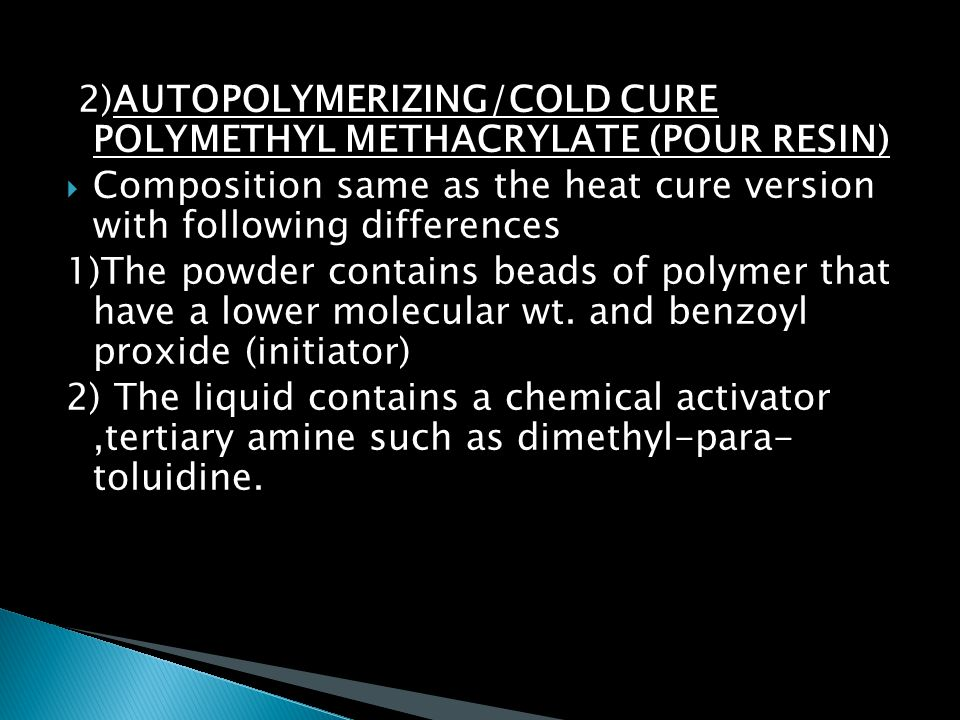 2)AUTOPOLYMERIZING/COLD CURE POLYMETHYL METHACRYLATE (POUR RESIN)
