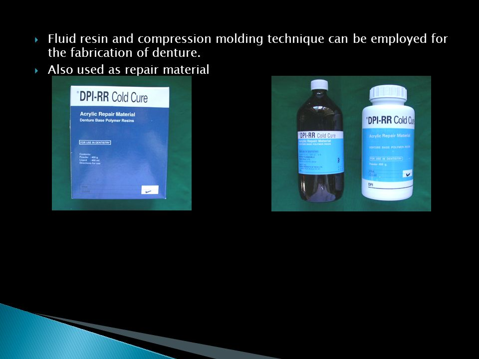 Fluid resin and compression molding technique can be employed for the fabrication of denture.