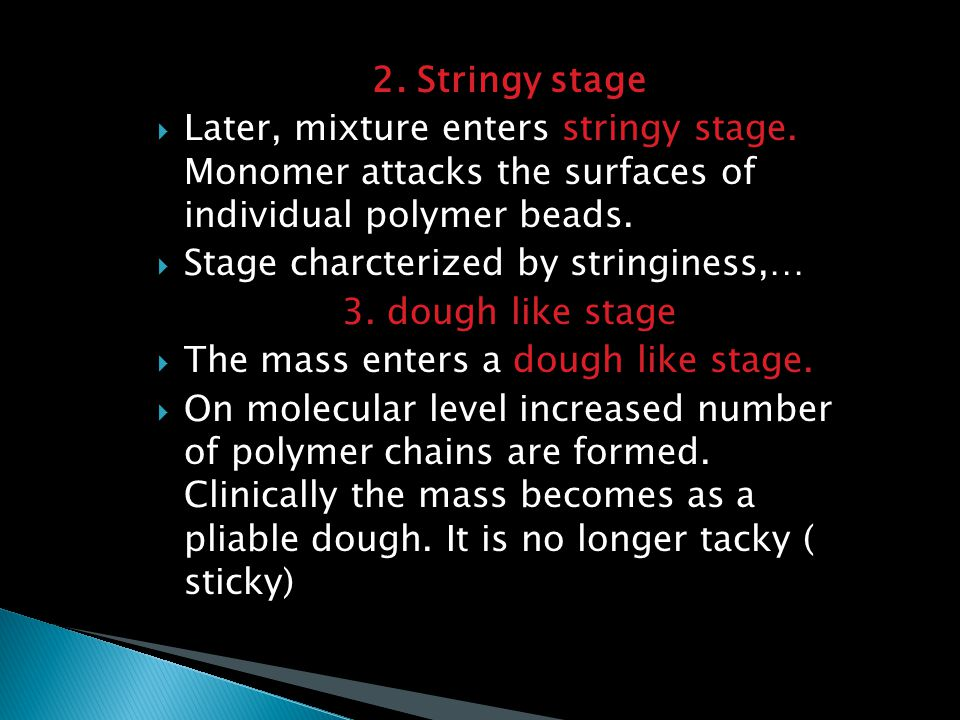2. Stringy stage Later, mixture enters stringy stage. Monomer attacks the surfaces of individual polymer beads.