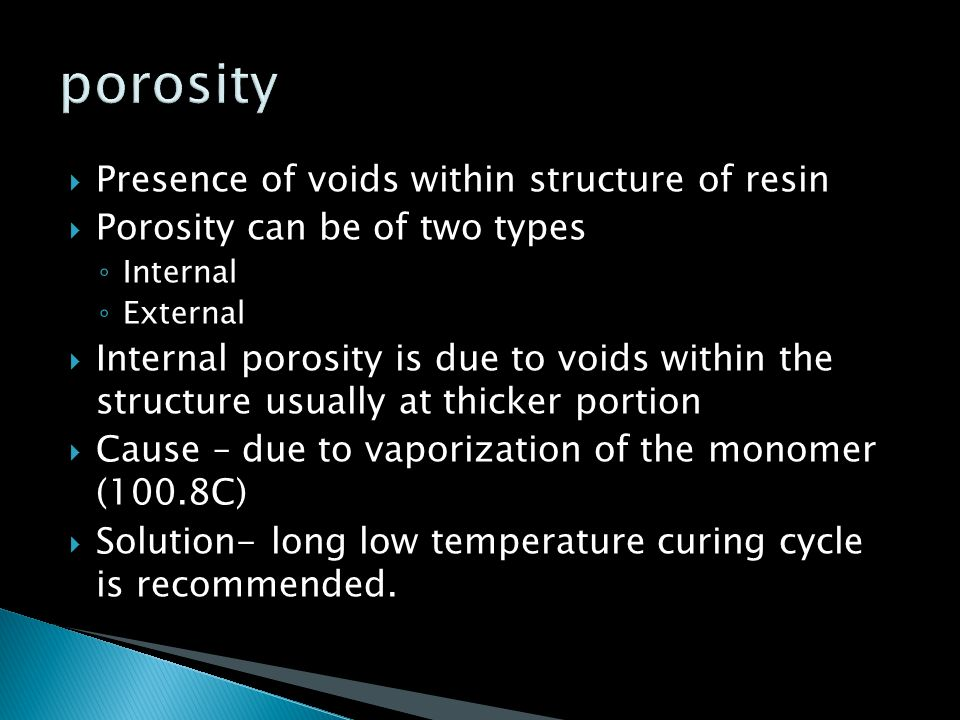 porosity Presence of voids within structure of resin