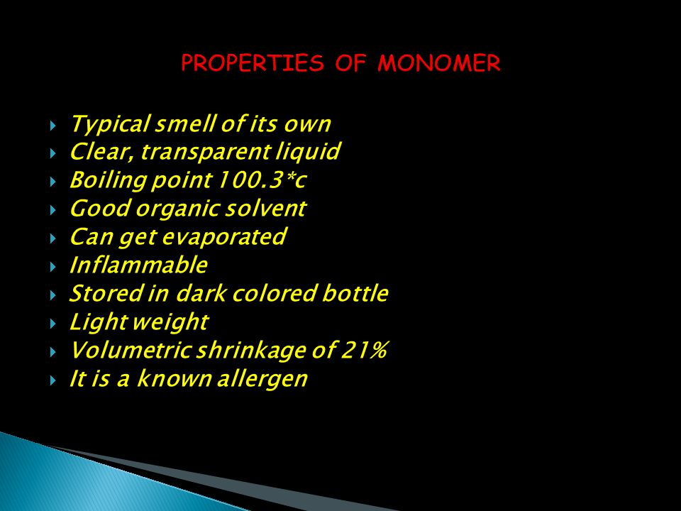 PROPERTIES OF MONOMER Typical smell of its own. Clear, transparent liquid. Boiling point 100.3*c.