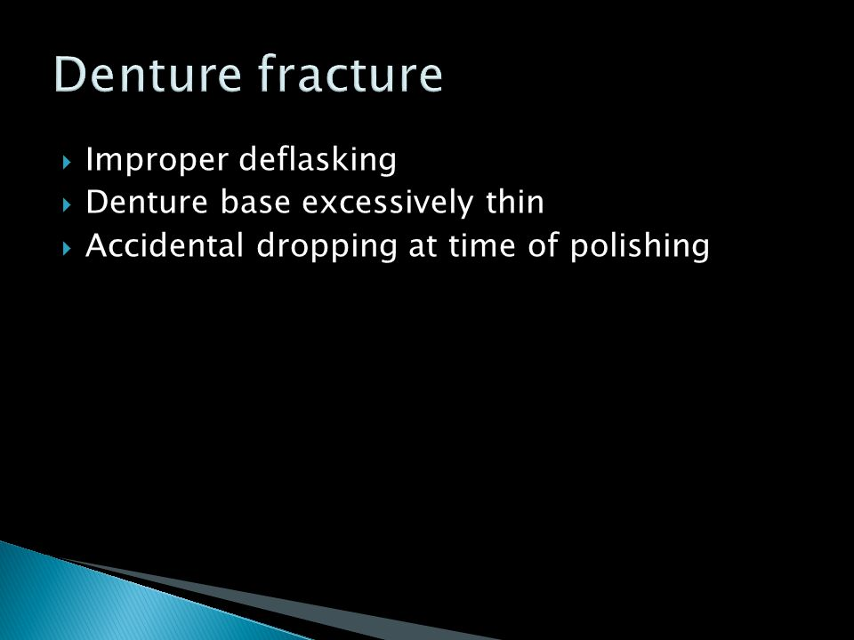 Denture fracture Improper deflasking Denture base excessively thin