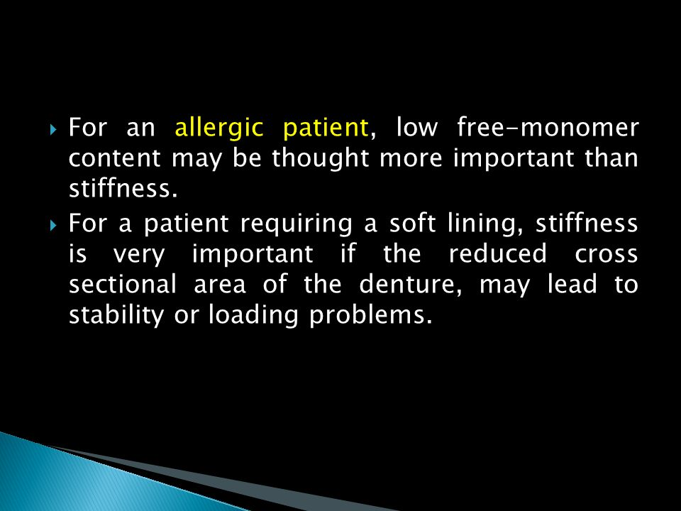 For an allergic patient, low free-monomer content may be thought more important than stiffness.