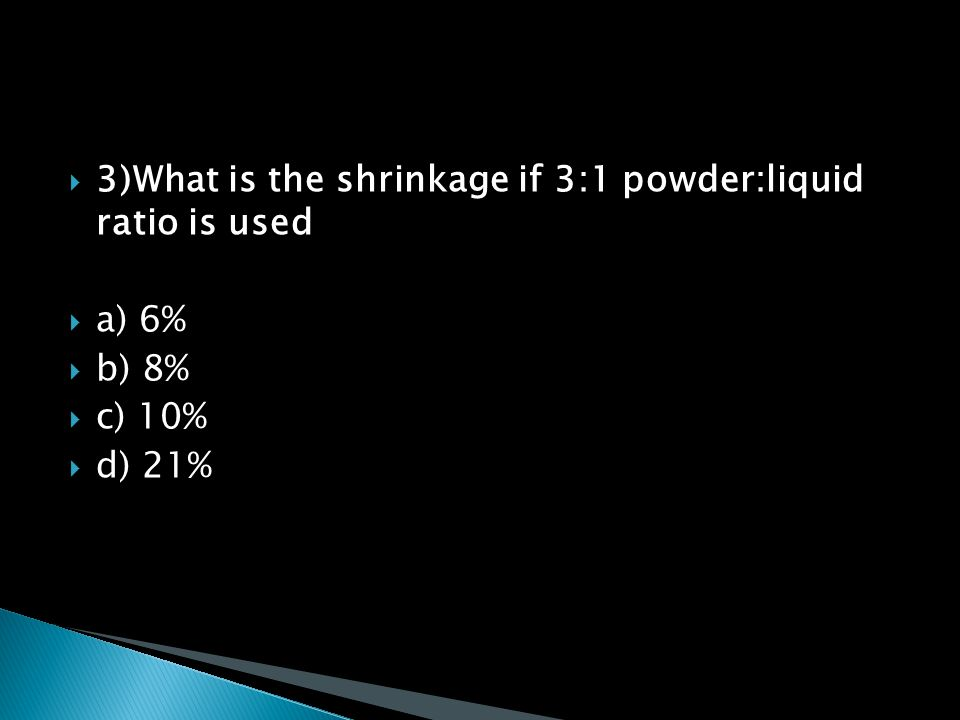 3)What is the shrinkage if 3:1 powder:liquid ratio is used