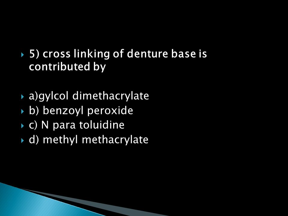 5) cross linking of denture base is contributed by