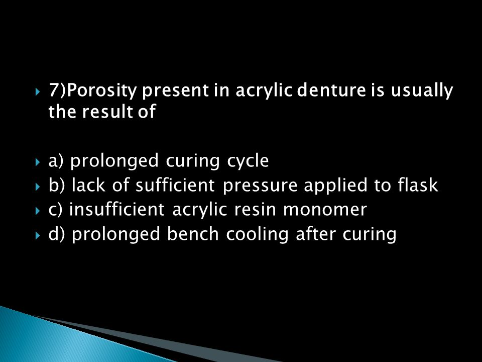 7)Porosity present in acrylic denture is usually the result of