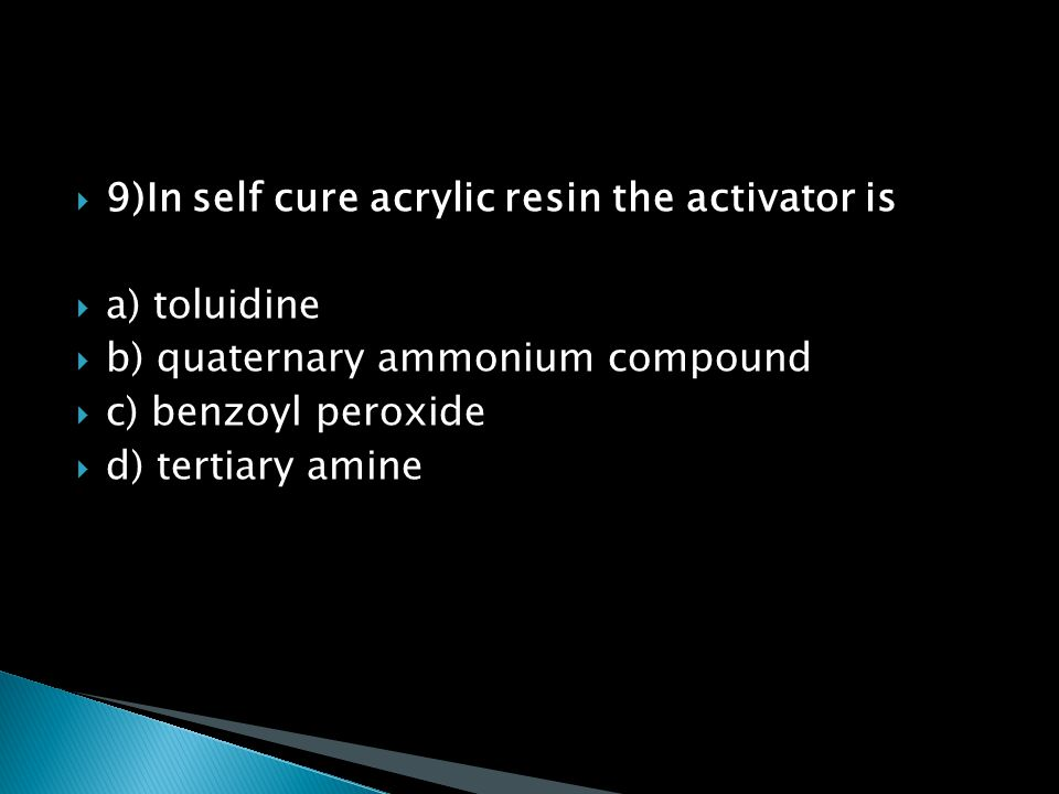 9)In self cure acrylic resin the activator is