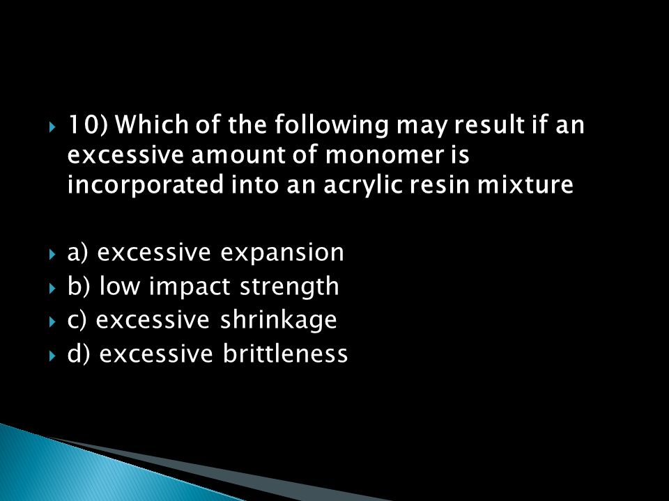 10) Which of the following may result if an excessive amount of monomer is incorporated into an acrylic resin mixture