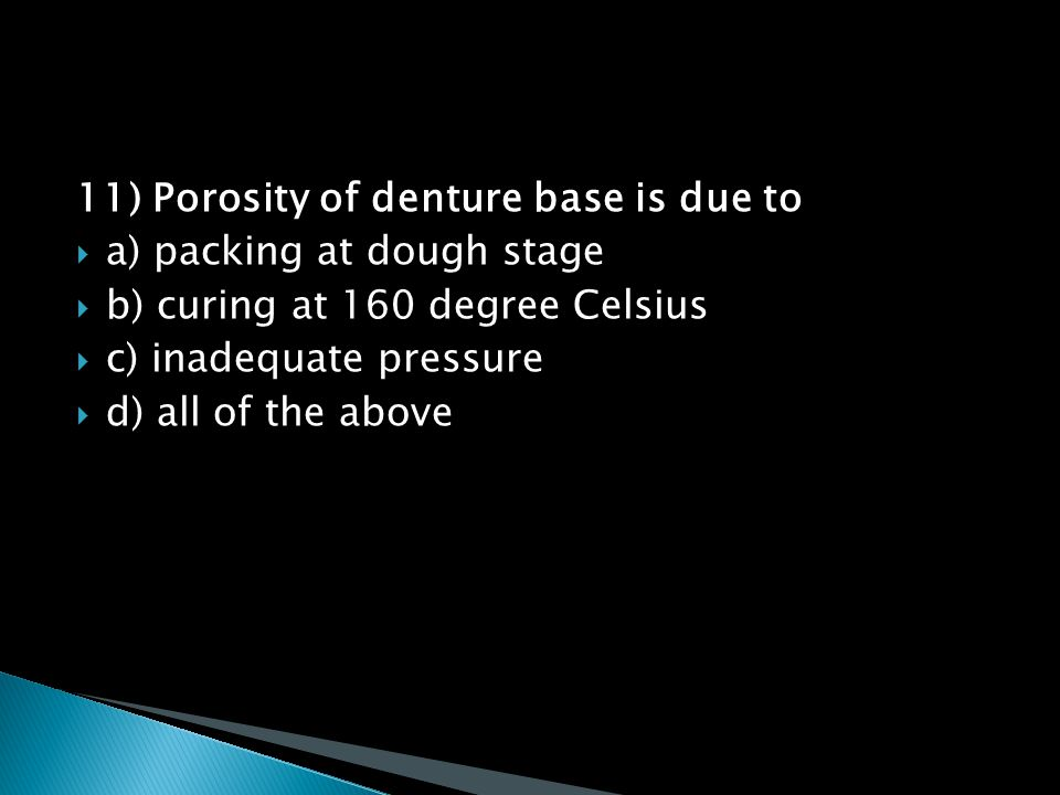 11) Porosity of denture base is due to