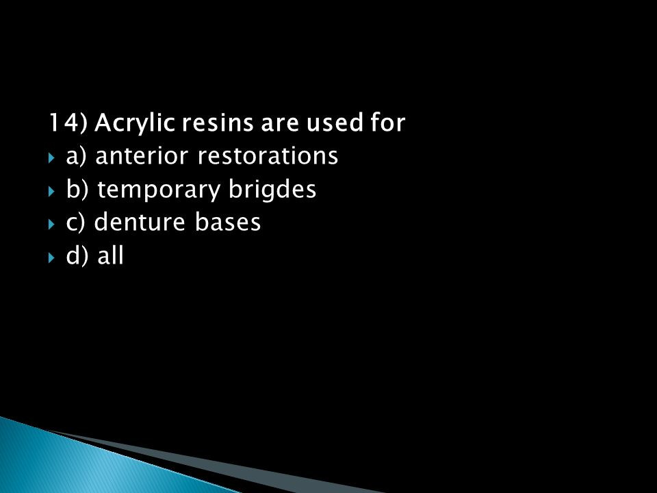 14) Acrylic resins are used for