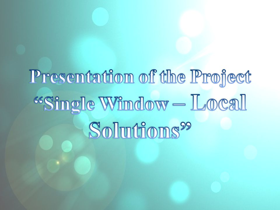 Presentation of the Project Single Window – Local Solutions