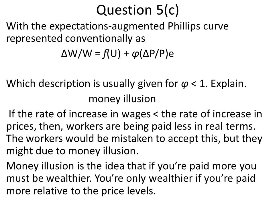 Question 5(c) With the expectations-augmented Phillips curve represented conventionally as. ΔW/W = f(U) + φ(ΔP/P)e.