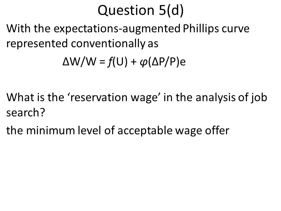 Question 5(d) With the expectations-augmented Phillips curve represented conventionally as. ΔW/W = f(U) + φ(ΔP/P)e.