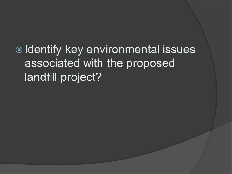 Identify key environmental issues associated with the proposed landfill project