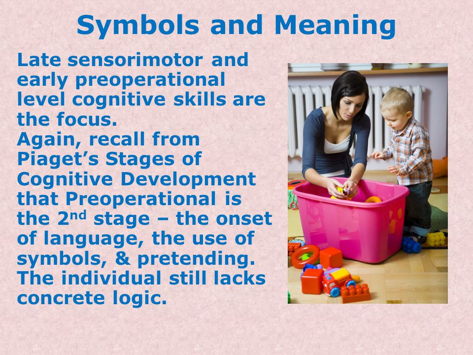 Symbols and Meaning Late sensorimotor and early preoperational level cognitive skills are the focus.