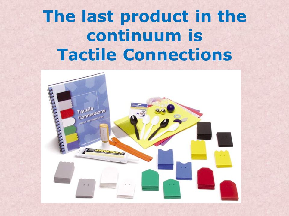 The last product in the continuum is Tactile Connections