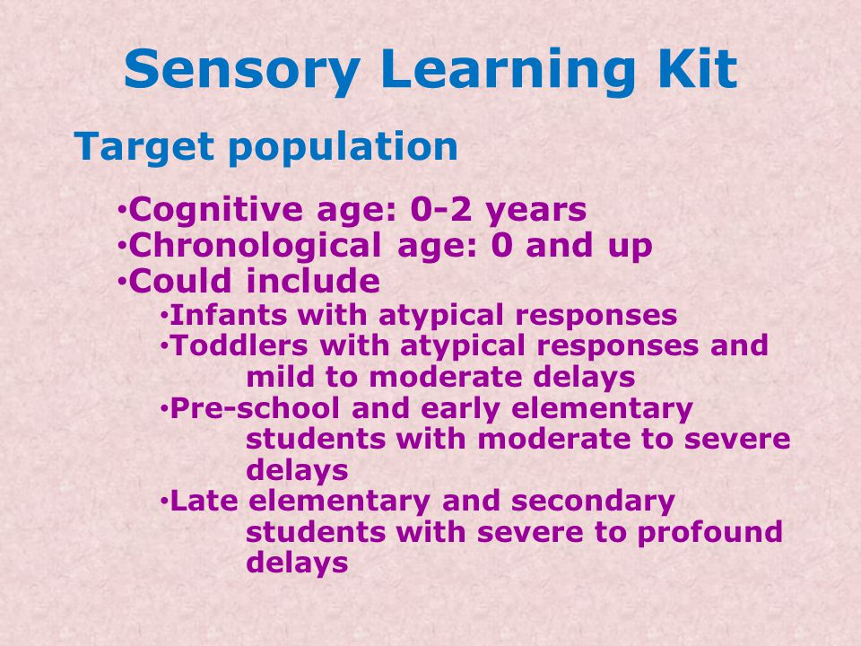 Sensory Learning Kit Target population Cognitive age: 0-2 years