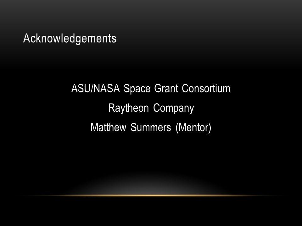 Acknowledgements ASU/NASA Space Grant Consortium Raytheon Company Matthew Summers (Mentor)
