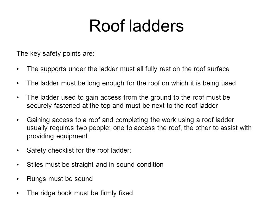 Roof ladders The key safety points are: