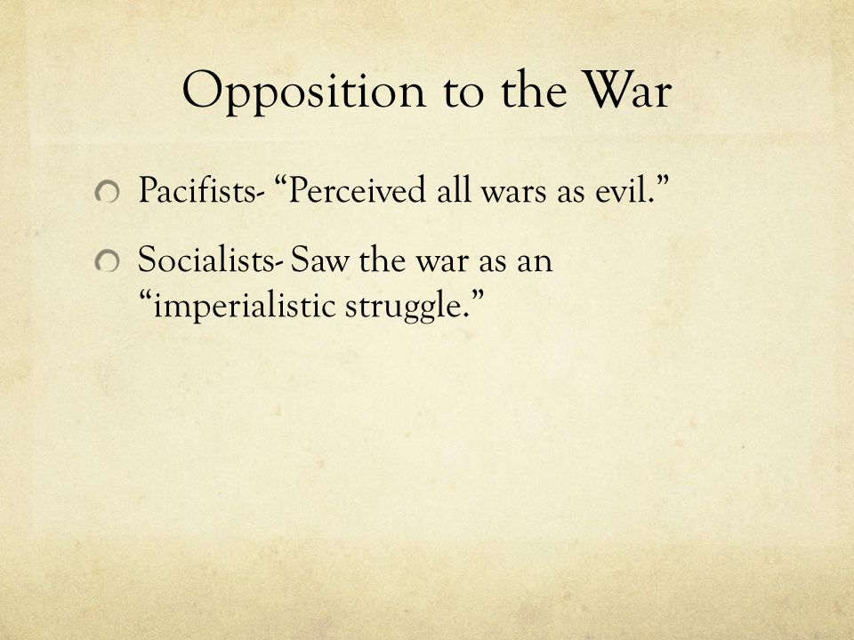 Opposition to the War Pacifists- Perceived all wars as evil.