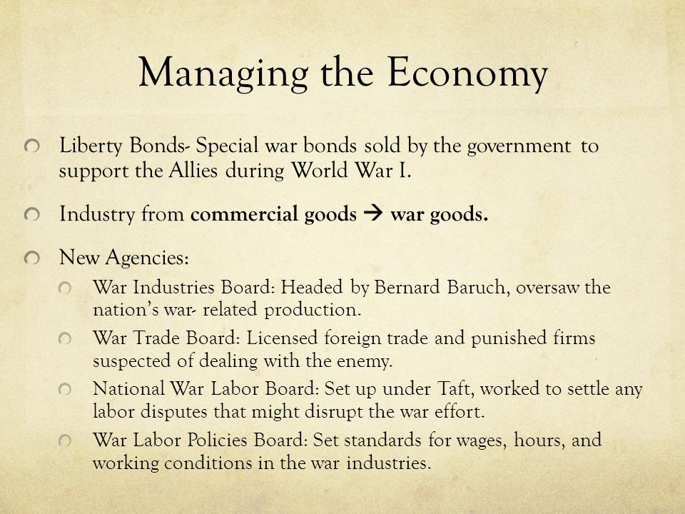 Managing the Economy Liberty Bonds- Special war bonds sold by the government to support the Allies during World War I.