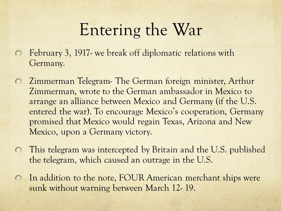 Entering the War February 3, 1917- we break off diplomatic relations with Germany.