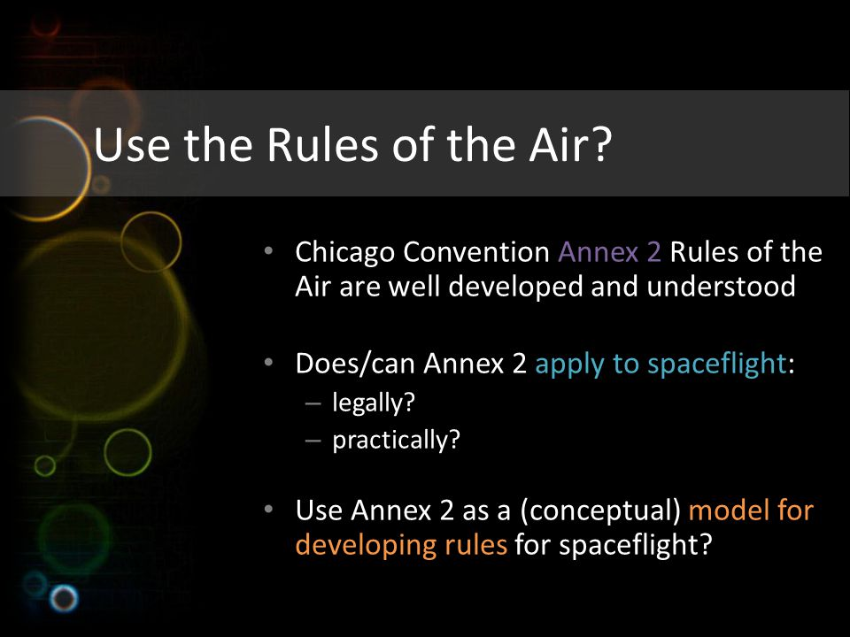 Use the Rules of the Air Chicago Convention Annex 2 Rules of the Air are well developed and understood.