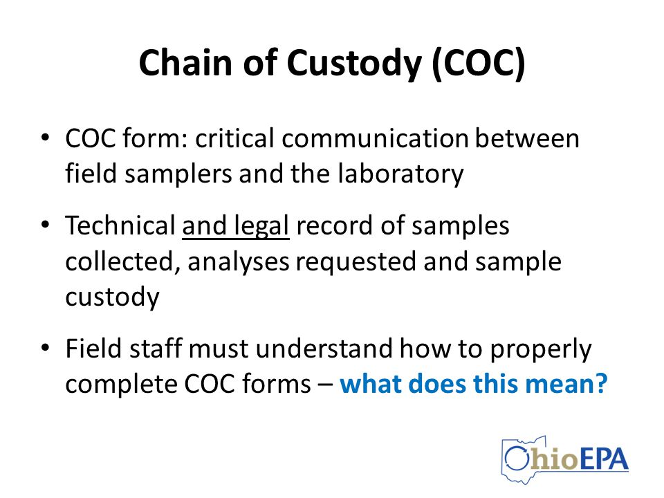 Chain of Custody (COC) COC form: critical communication between field samplers and the laboratory.