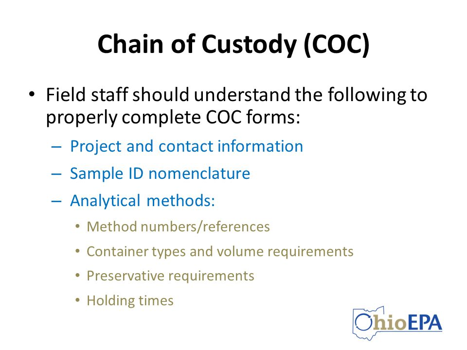 Chain of Custody (COC) Field staff should understand the following to properly complete COC forms: