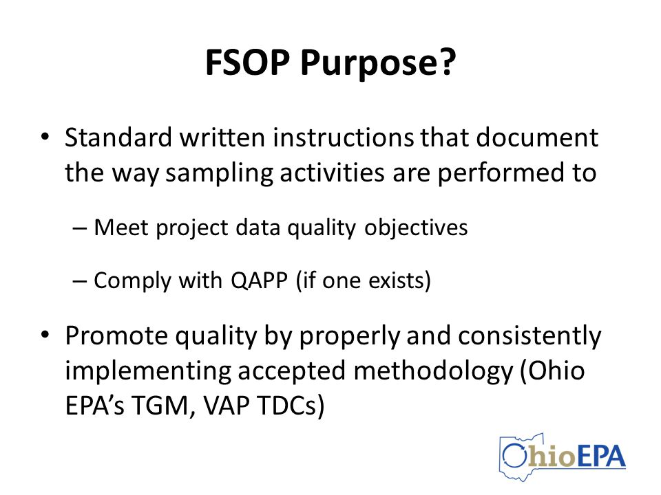 FSOP Purpose Standard written instructions that document the way sampling activities are performed to.