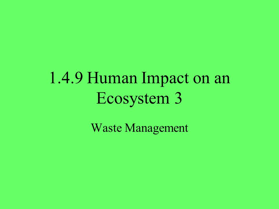human impacts on the ecosystem Wildlife impacts native plant impacts human impacts ecosystem impacts soil impacts homewhat weeds do impactsecosystem impacts impacts to the ecosystem the components of an ecosystem are really pretty basic.