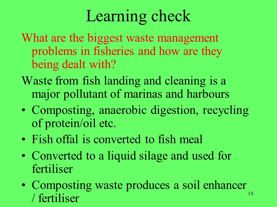 Learning check What are the biggest waste management problems in fisheries and how are they being dealt with