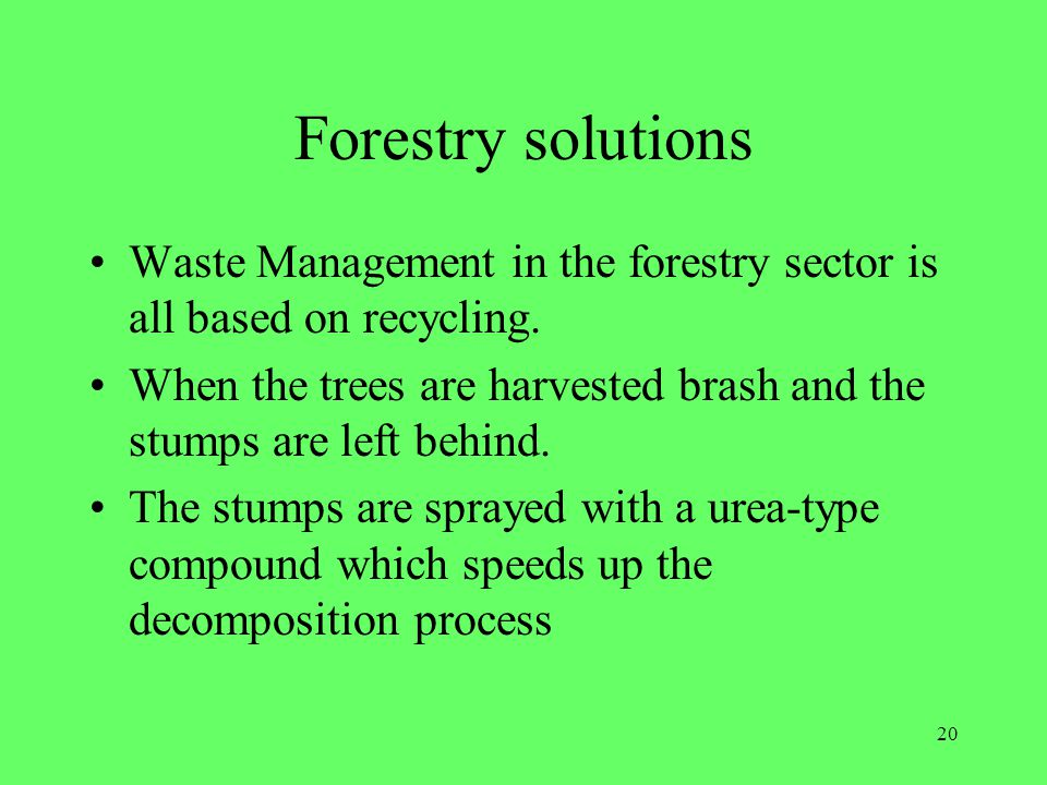 Forestry solutions Waste Management in the forestry sector is all based on recycling.