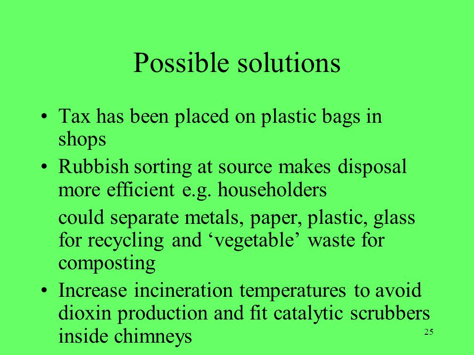 Possible solutions Tax has been placed on plastic bags in shops