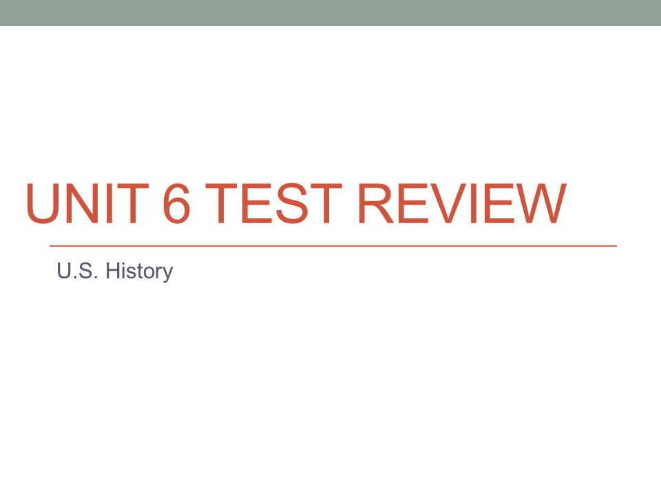 Unit 6 Test Review U.S. History