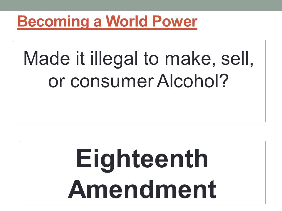 Made it illegal to make, sell, or consumer Alcohol