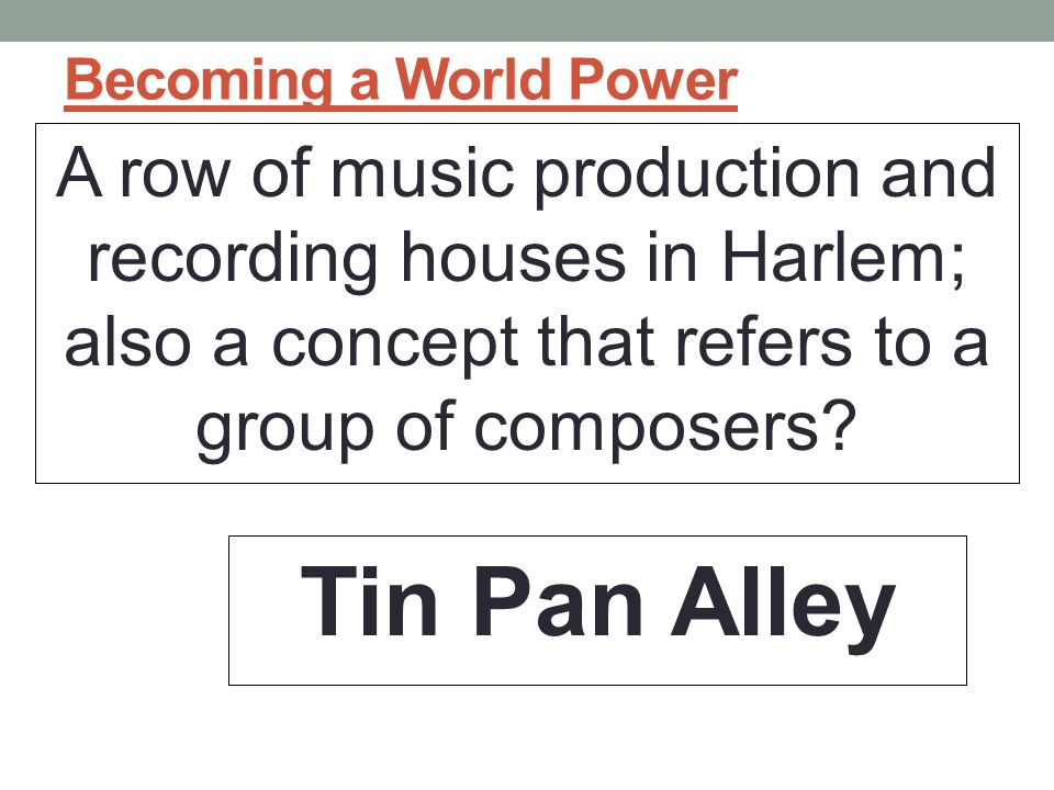Becoming a World Power A row of music production and recording houses in Harlem; also a concept that refers to a group of composers