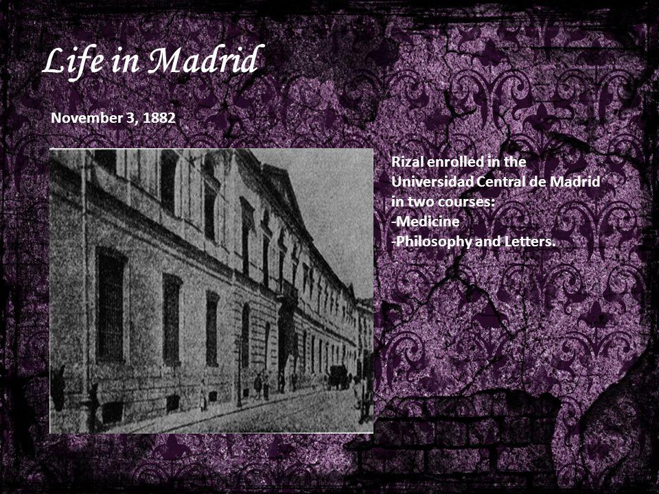 Life in Madrid November 3, 1882 Rizal enrolled in the