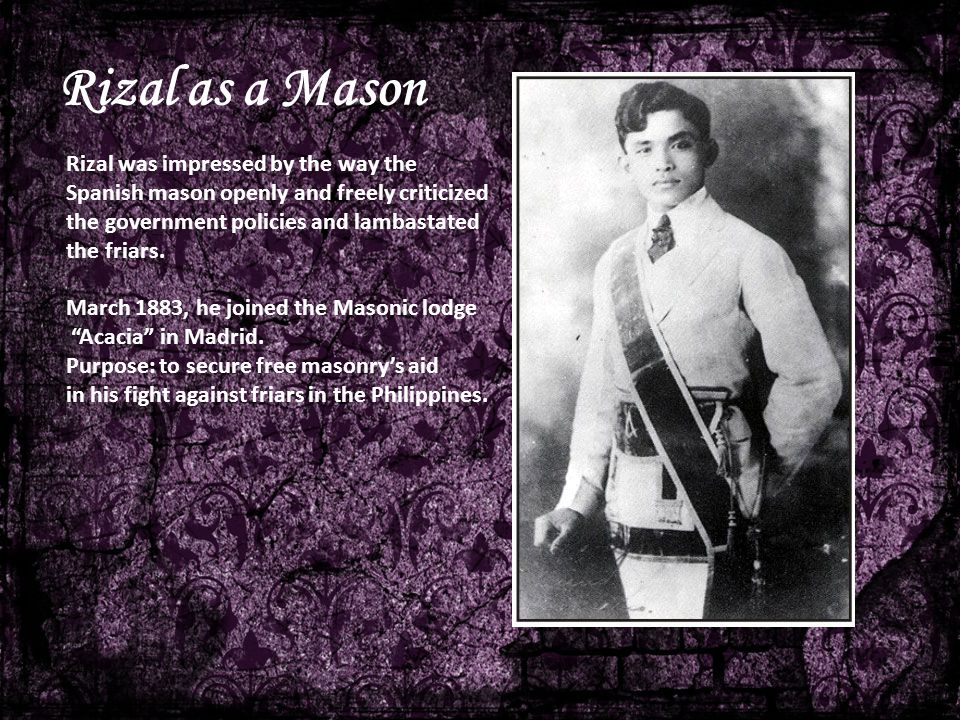 Rizal as a Mason Rizal was impressed by the way the
