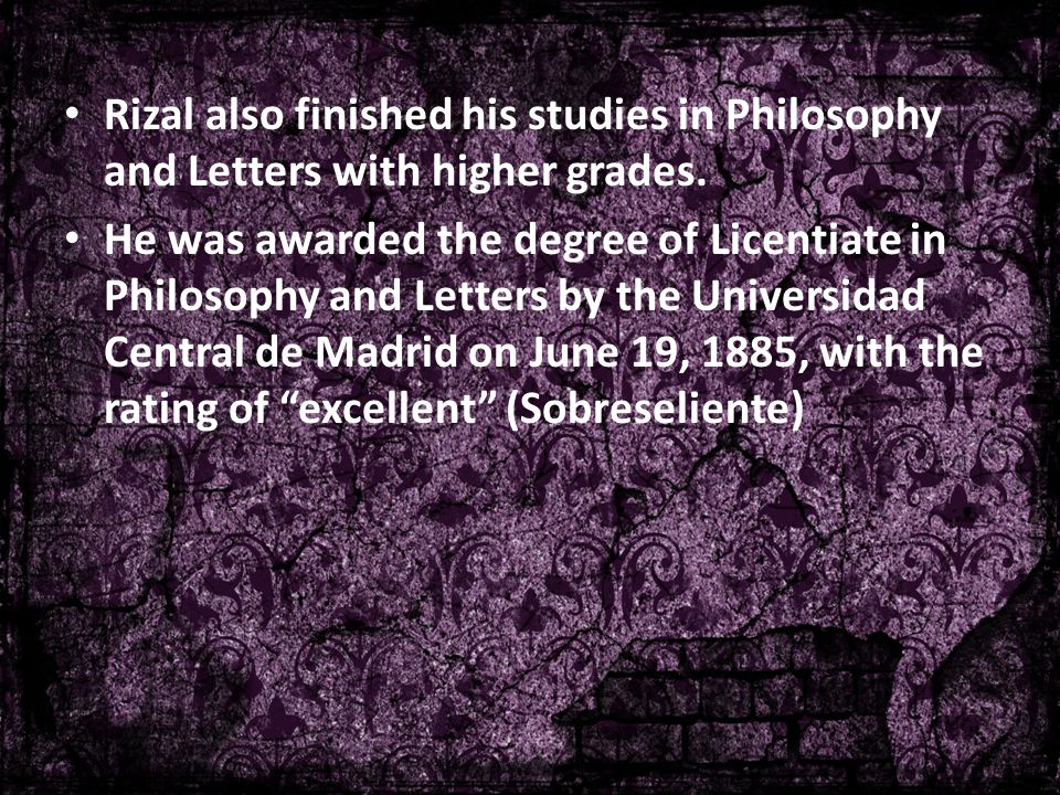Rizal also finished his studies in Philosophy and Letters with higher grades.