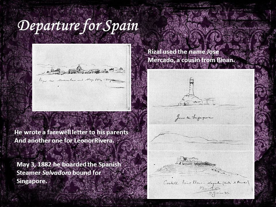 Departure for Spain Rizal used the name Jose Mercado, a cousin from Binan. He wrote a farewell letter to his parents.
