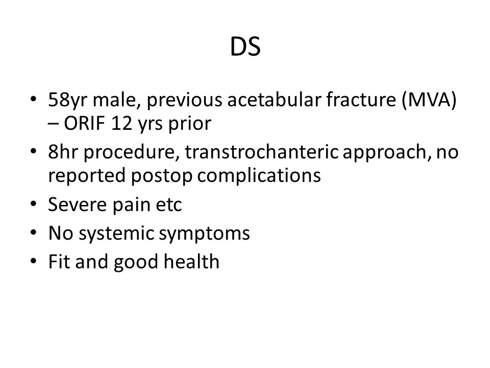 DS 58yr male, previous acetabular fracture (MVA) – ORIF 12 yrs prior