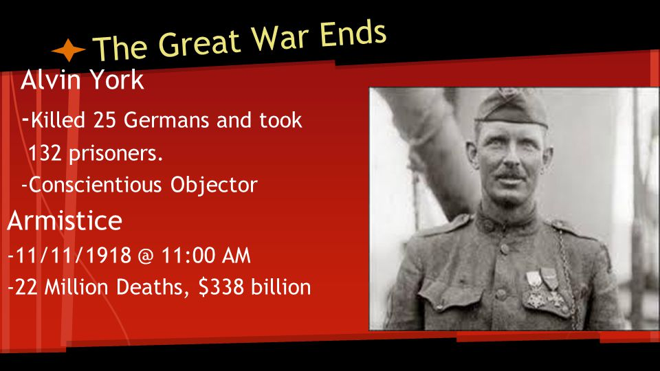 The Great War Ends Alvin York -Killed 25 Germans and took Armistice