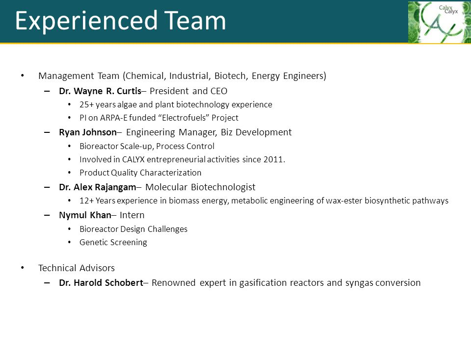 Experienced Team Management Team (Chemical, Industrial, Biotech, Energy Engineers) Dr. Wayne R. Curtis– President and CEO.